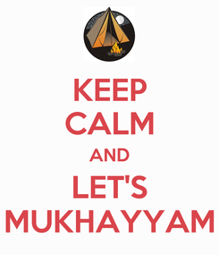 Poster: KEEP CALM AND LET'S MUKHAYYAM