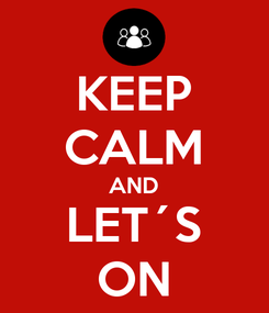 Poster: KEEP CALM AND LET´S ON