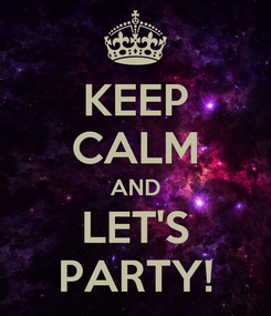 Poster: KEEP CALM AND LET'S PARTY!