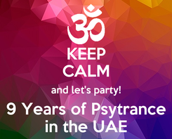 Poster: KEEP CALM and let's party! 9 Years of Psytrance in the UAE