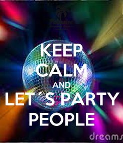 Poster: KEEP CALM AND LET´S PARTY PEOPLE