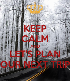 Poster: KEEP CALM AND LET'S PLAN OUR NEXT TRIP