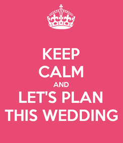 Poster: KEEP CALM AND LET'S PLAN THIS WEDDING