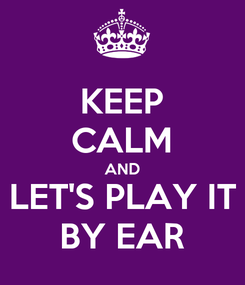 Poster: KEEP CALM AND LET'S PLAY IT BY EAR