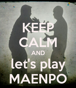 Poster: KEEP CALM AND let's play MAENPO
