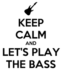 Poster: KEEP CALM AND LET'S PLAY THE BASS