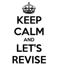 Poster: KEEP CALM AND LET'S REVISE