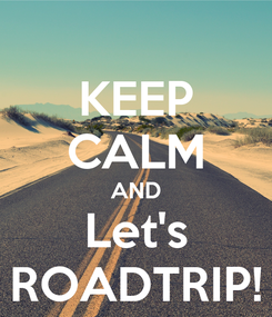 Poster: KEEP CALM AND Let's ROADTRIP!