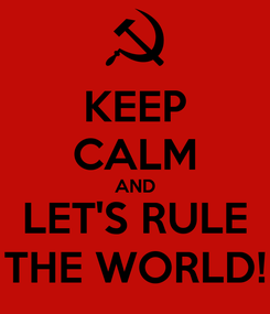 Poster: KEEP CALM AND LET'S RULE THE WORLD!
