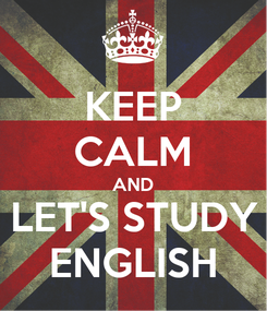 Poster: KEEP CALM AND LET'S STUDY ENGLISH