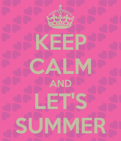 Poster: KEEP CALM AND LET'S SUMMER
