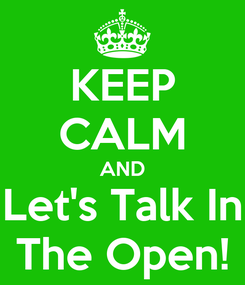 Poster: KEEP CALM AND Let's Talk In The Open!