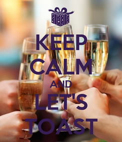 Poster: KEEP CALM AND LET'S TOAST