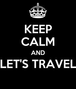 Poster: KEEP CALM AND LET'S TRAVEL