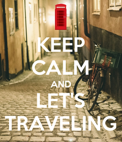 Poster: KEEP CALM AND LET'S TRAVELING