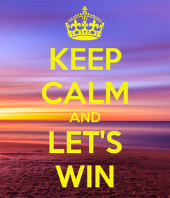 Poster: KEEP CALM AND LET'S WIN