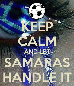 Poster: KEEP CALM AND LET SAMARAS HANDLE IT