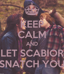 Poster: KEEP CALM AND LET SCABIOR SNATCH YOU