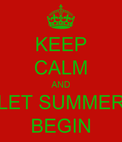 Poster: KEEP CALM AND LET SUMMER BEGIN