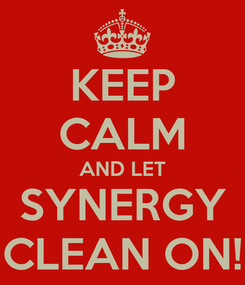 Poster: KEEP CALM AND LET SYNERGY CLEAN ON!