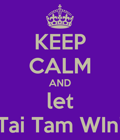Poster: KEEP CALM AND let Tai Tam WIn!
