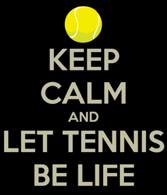 Poster: KEEP CALM AND LET TENNIS BE LIFE