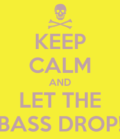 Poster: KEEP CALM AND LET THE BASS DROP!