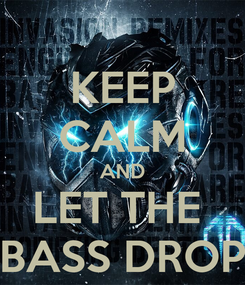 Poster: KEEP CALM AND LET THE  BASS DROP