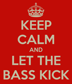 Poster: KEEP CALM AND LET THE BASS KICK