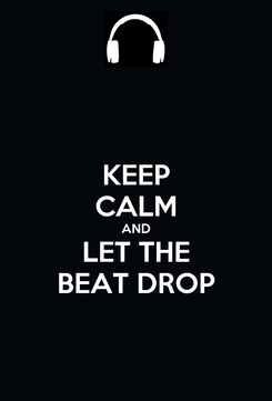 Poster: KEEP CALM AND LET THE BEAT DROP