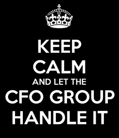 Poster: KEEP CALM AND LET THE CFO GROUP HANDLE IT