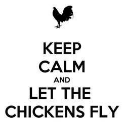 Poster: KEEP CALM AND LET THE  CHICKENS FLY