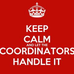 Poster: KEEP CALM AND LET THE COORDINATORS HANDLE IT