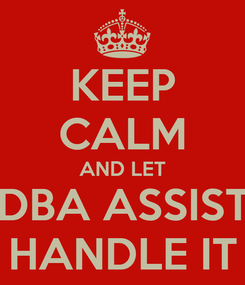 Poster: KEEP CALM AND LET THE DBA ASSISTANT HANDLE IT