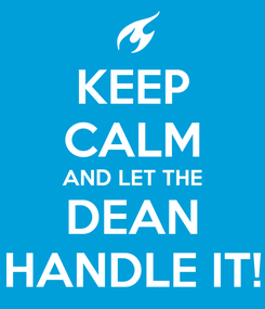 Poster: KEEP CALM AND LET THE DEAN HANDLE IT!