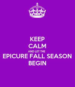 Poster: KEEP CALM AND LET THE  EPICURE FALL SEASON BEGIN