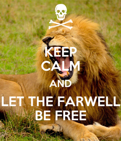 Poster: KEEP CALM AND LET THE FARWELL BE FREE