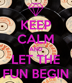 Poster: KEEP CALM AND LET THE FUN BEGIN