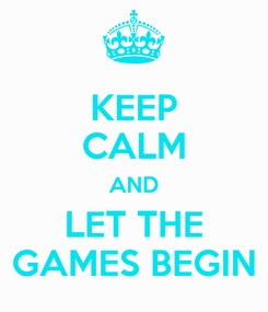 Poster: KEEP CALM AND LET THE GAMES BEGIN