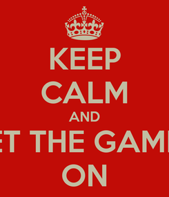 Poster: KEEP CALM AND LET THE GAMES ON