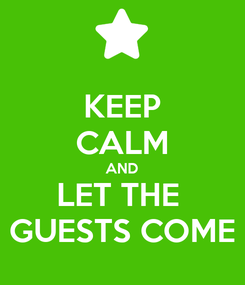 Poster: KEEP CALM AND LET THE  GUESTS COME
