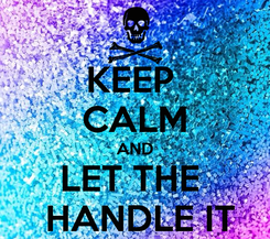 Poster: KEEP  CALM AND LET THE   HANDLE IT
