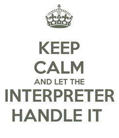Poster: KEEP CALM AND LET THE INTERPRETER HANDLE IT