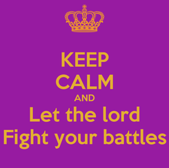 Poster: KEEP CALM AND Let the lord Fight your battles