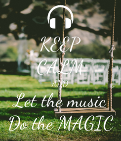 Poster: KEEP CALM AND Let the music Do the MAGIC