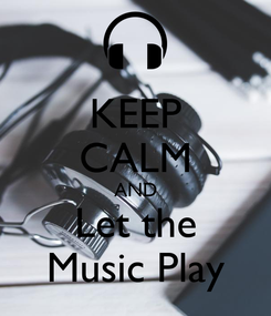 Poster: KEEP CALM AND Let the Music Play