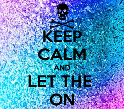 Poster: KEEP CALM AND LET THE  ON