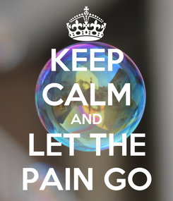 Poster: KEEP CALM AND LET THE PAIN GO