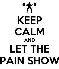 Poster: KEEP CALM AND LET THE PAIN SHOW