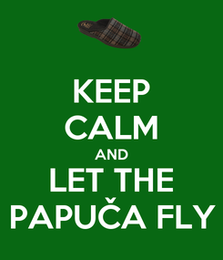 Poster: KEEP CALM AND LET THE PAPUČA FLY